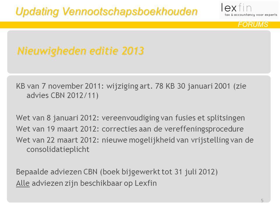 Updating Vennootschapsboekhouden FORUMS Nieuwigheden editie 2013 KB van 7 november 2011: wijziging art.