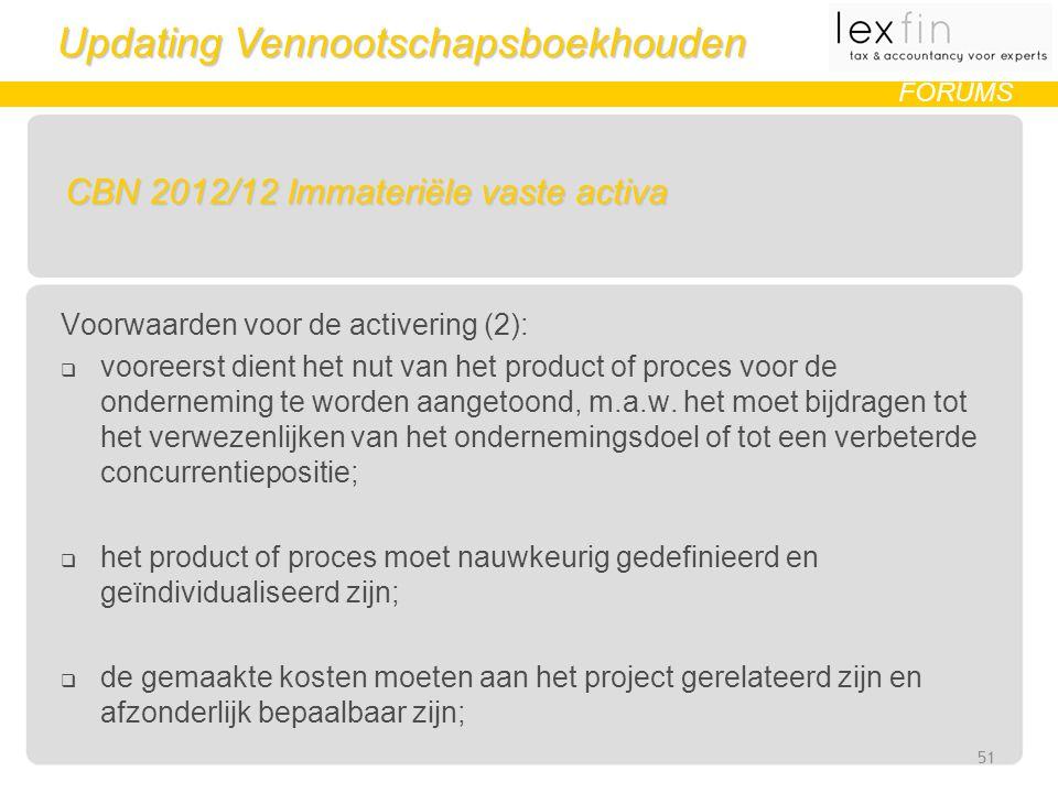 Updating Vennootschapsboekhouden FORUMS CBN 2012/12 Immateriële vaste activa Voorwaarden voor de activering (2):  vooreerst dient het nut van het product of proces voor de onderneming te worden aangetoond, m.a.w.