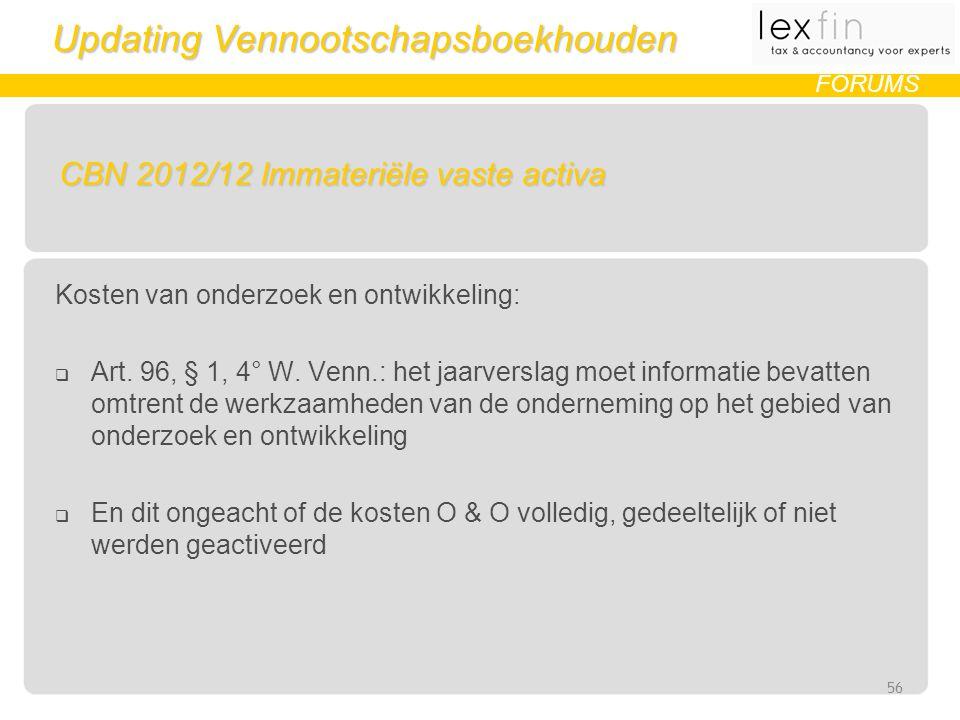 Updating Vennootschapsboekhouden FORUMS CBN 2012/12 Immateriële vaste activa Kosten van onderzoek en ontwikkeling:  Art.