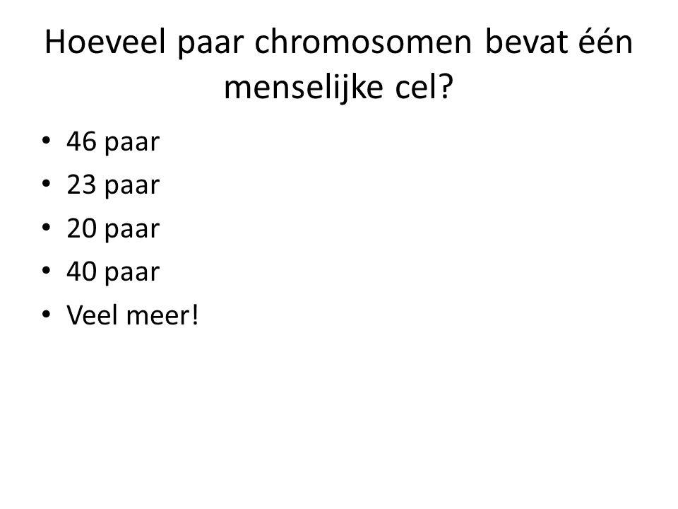 Hoeveel paar chromosomen bevat één menselijke cel? • 46 paar • 23 paar • 20 paar • 40 paar • Veel meer!