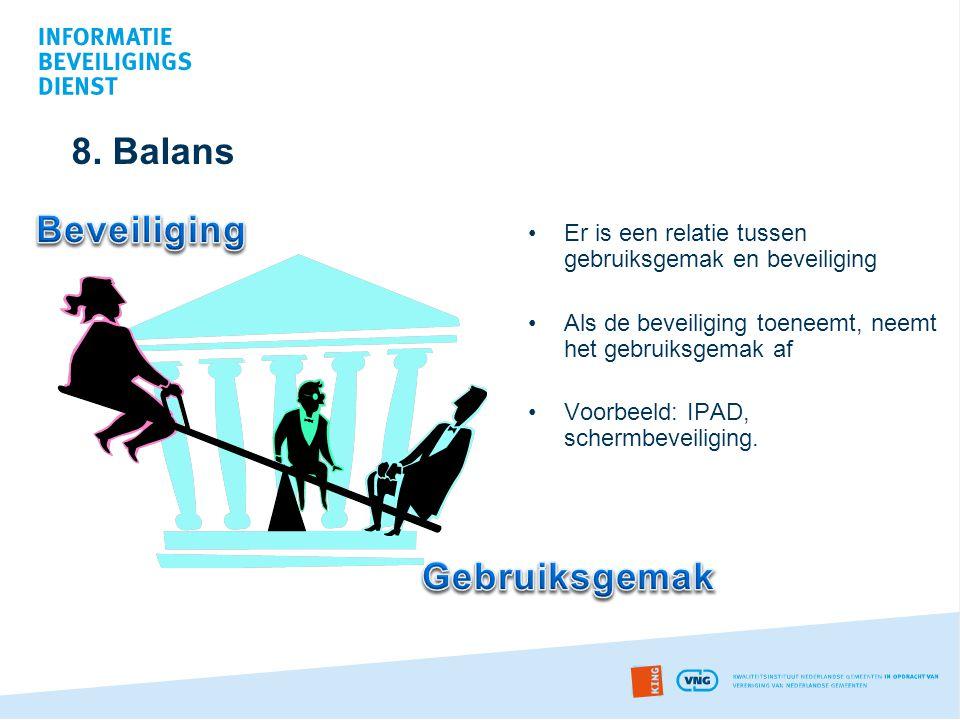 8. Balans •Er is een relatie tussen gebruiksgemak en beveiliging •Als de beveiliging toeneemt, neemt het gebruiksgemak af •Voorbeeld: IPAD, schermbeve