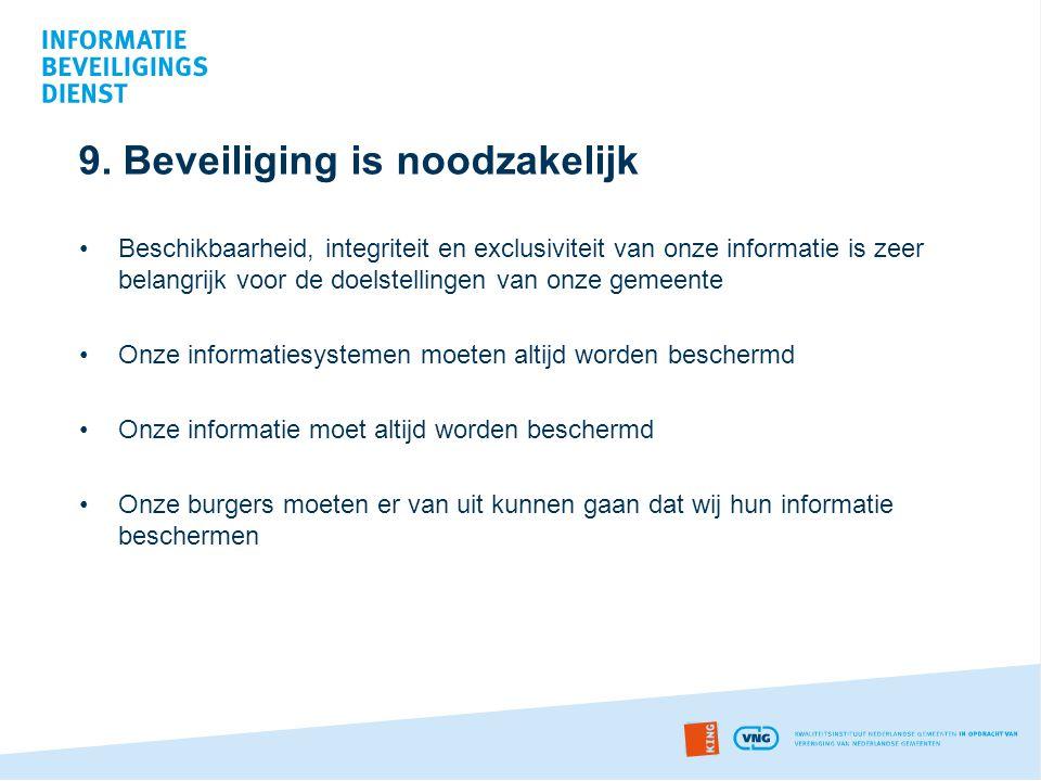 9. Beveiliging is noodzakelijk •Beschikbaarheid, integriteit en exclusiviteit van onze informatie is zeer belangrijk voor de doelstellingen van onze g