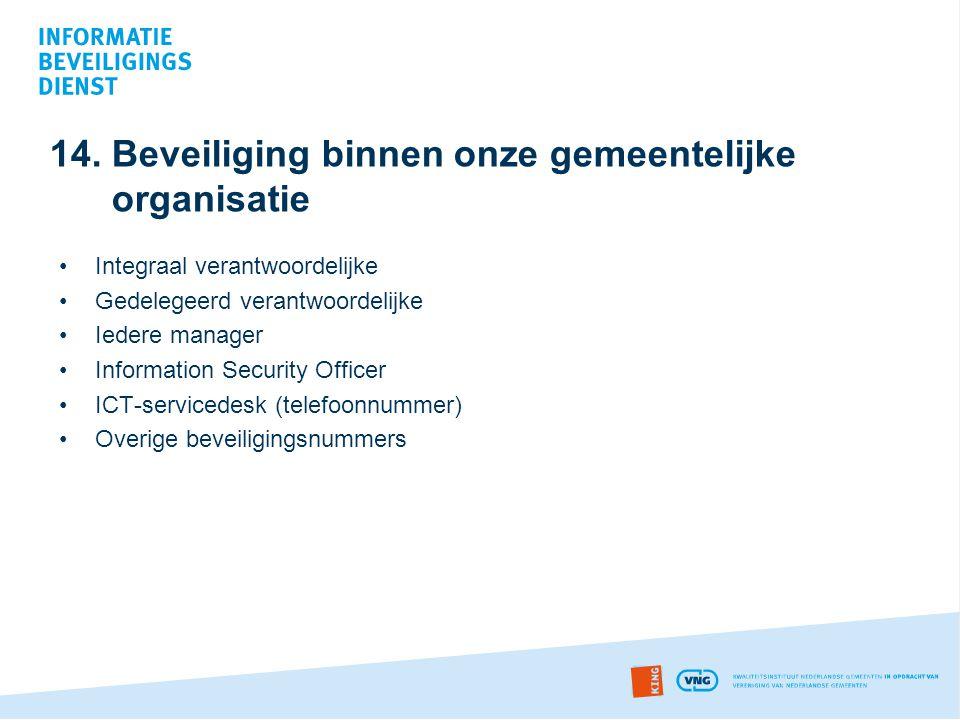 14. Beveiliging binnen onze gemeentelijke organisatie •Integraal verantwoordelijke •Gedelegeerd verantwoordelijke •Iedere manager •Information Securit