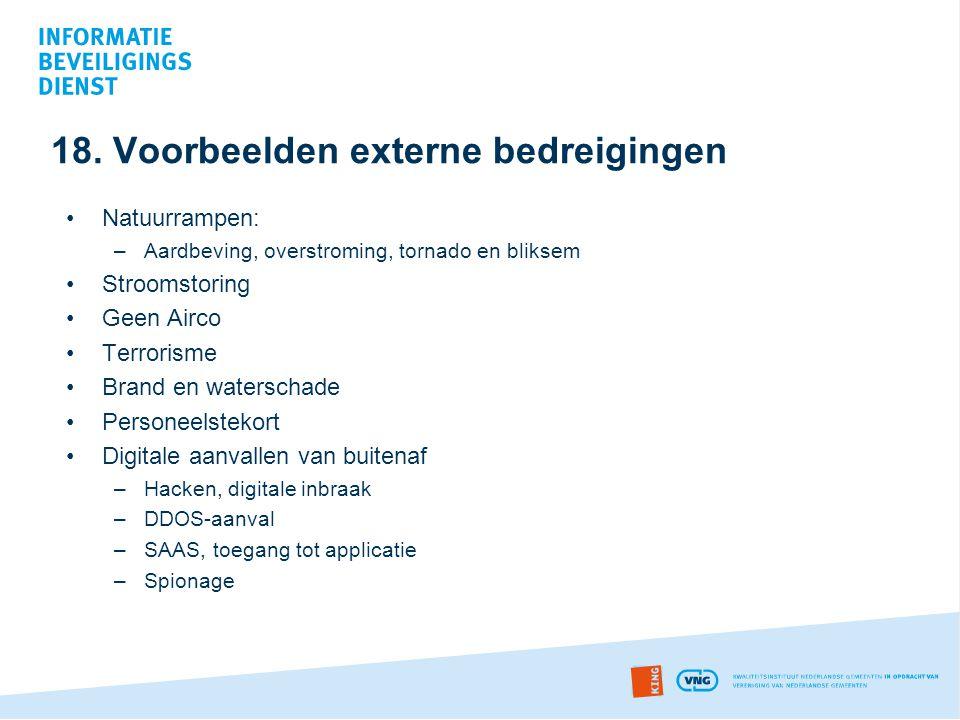 18. Voorbeelden externe bedreigingen •Natuurrampen: –Aardbeving, overstroming, tornado en bliksem •Stroomstoring •Geen Airco •Terrorisme •Brand en wat
