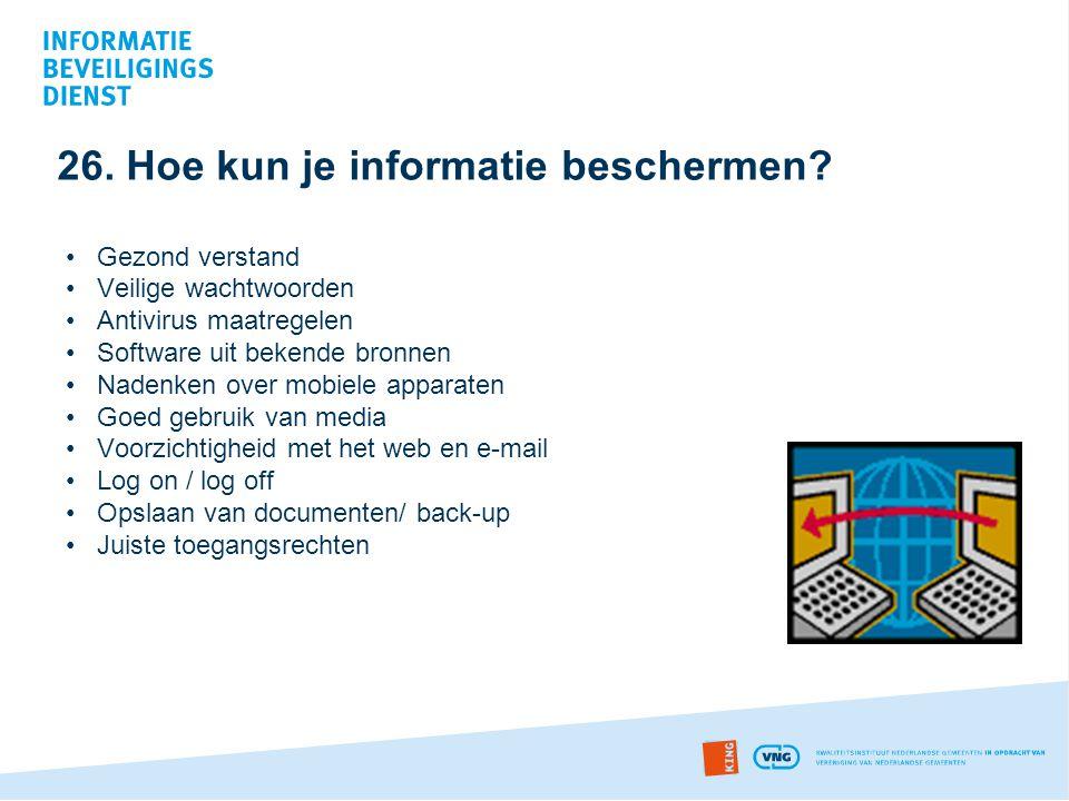 26. Hoe kun je informatie beschermen? •Gezond verstand •Veilige wachtwoorden •Antivirus maatregelen •Software uit bekende bronnen •Nadenken over mobie