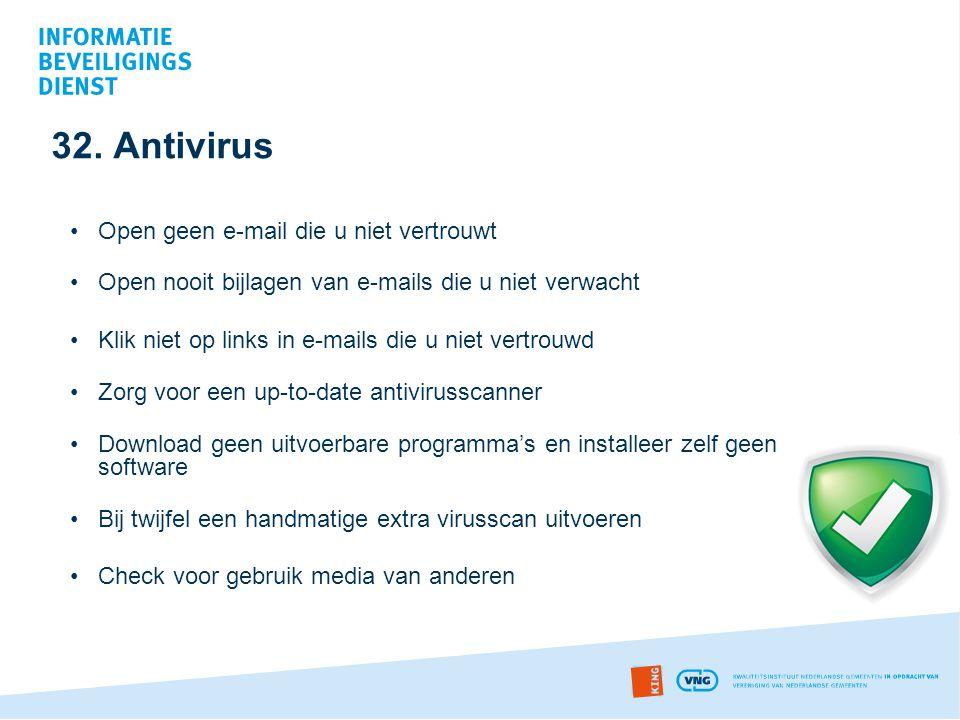 32. Antivirus •Open geen e-mail die u niet vertrouwt •Open nooit bijlagen van e-mails die u niet verwacht •Klik niet op links in e-mails die u niet ve