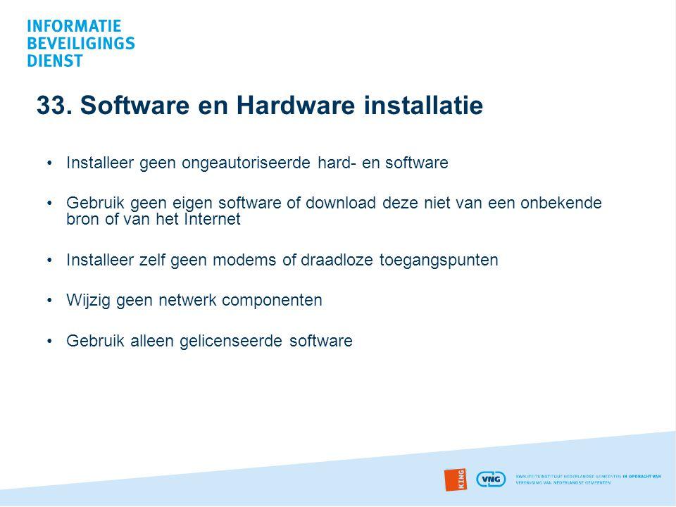 33. Software en Hardware installatie •Installeer geen ongeautoriseerde hard- en software •Gebruik geen eigen software of download deze niet van een on