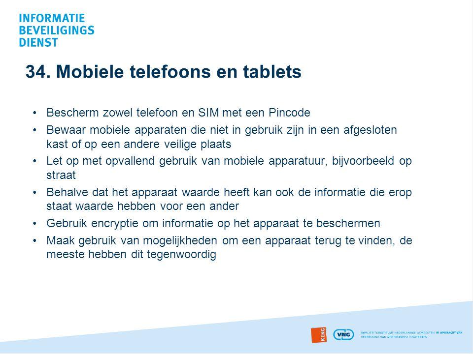 34. Mobiele telefoons en tablets •Bescherm zowel telefoon en SIM met een Pincode •Bewaar mobiele apparaten die niet in gebruik zijn in een afgesloten