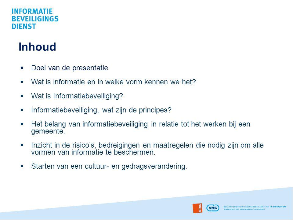 Inhoud  Doel van de presentatie  Wat is informatie en in welke vorm kennen we het?  Wat is Informatiebeveiliging?  Informatiebeveiliging, wat zijn