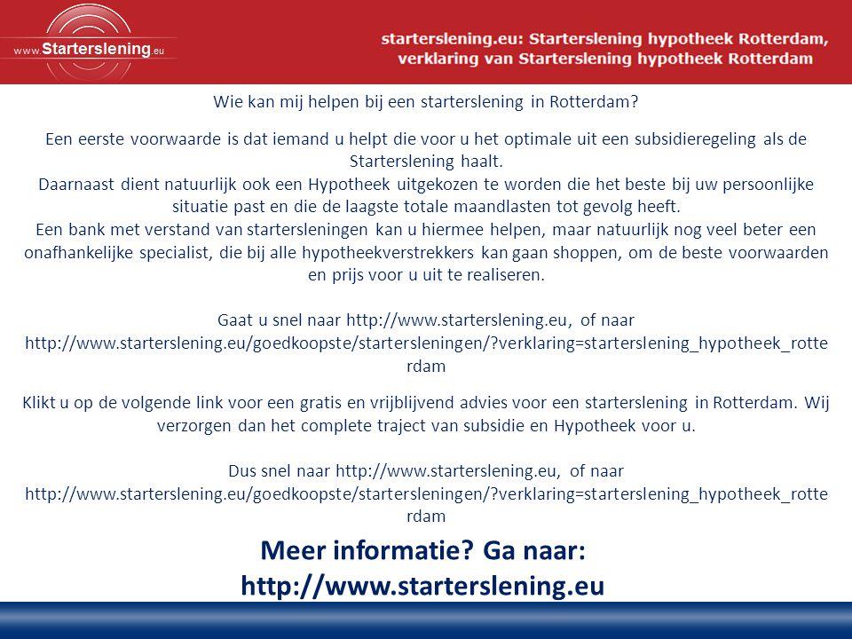Meer informatie? Ga naar: http://www.starterslening.eu Wie kan mij helpen bij een starterslening in Rotterdam? Een eerste voorwaarde is dat iemand u h