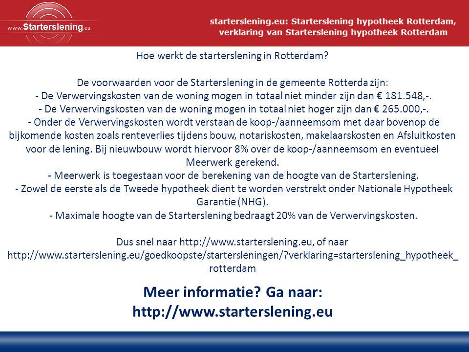 Meer informatie? Ga naar: http://www.starterslening.eu Hoe werkt de starterslening in Rotterdam? De voorwaarden voor de Starterslening in de gemeente