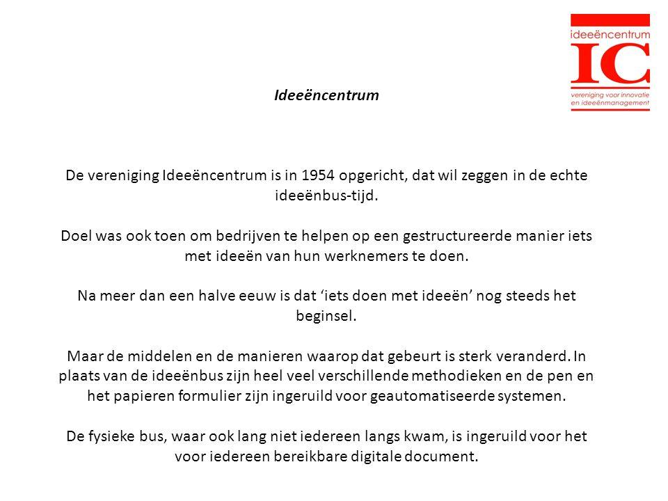 Ideeëncentrum De vereniging Ideeëncentrum is in 1954 opgericht, dat wil zeggen in de echte ideeënbus-tijd.