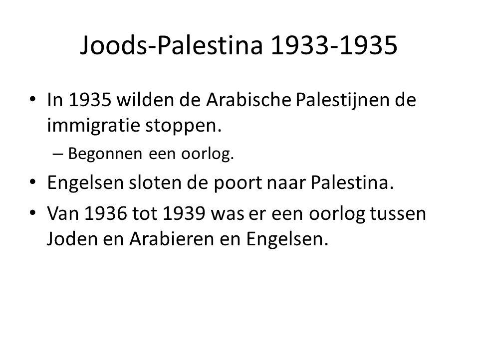 Joods-Palestina 1933-1935 • In 1935 wilden de Arabische Palestijnen de immigratie stoppen. – Begonnen een oorlog. • Engelsen sloten de poort naar Pale