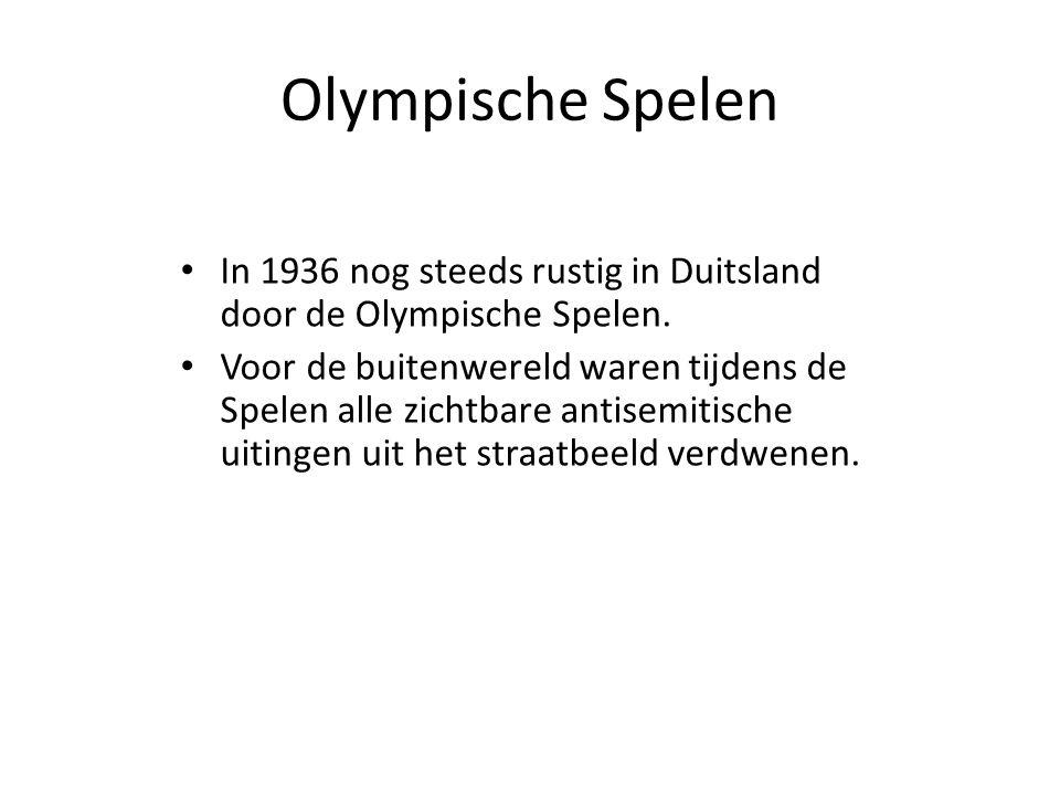 • In 1936 nog steeds rustig in Duitsland door de Olympische Spelen. • Voor de buitenwereld waren tijdens de Spelen alle zichtbare antisemitische uitin