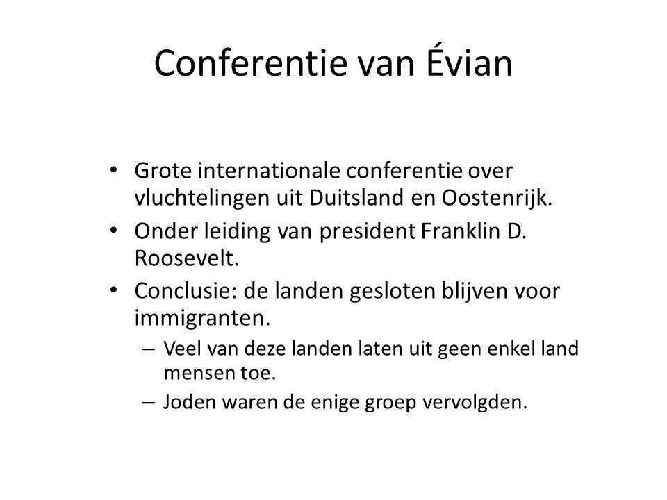 • Grote internationale conferentie over vluchtelingen uit Duitsland en Oostenrijk. • Onder leiding van president Franklin D. Roosevelt. • Conclusie: d