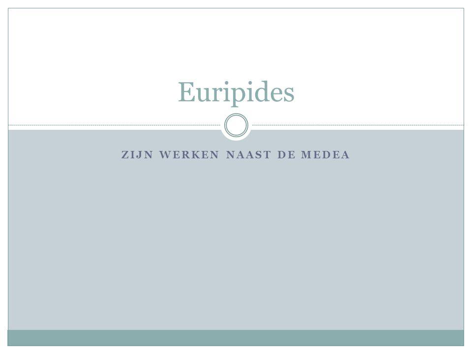 ZIJN WERKEN NAAST DE MEDEA Euripides