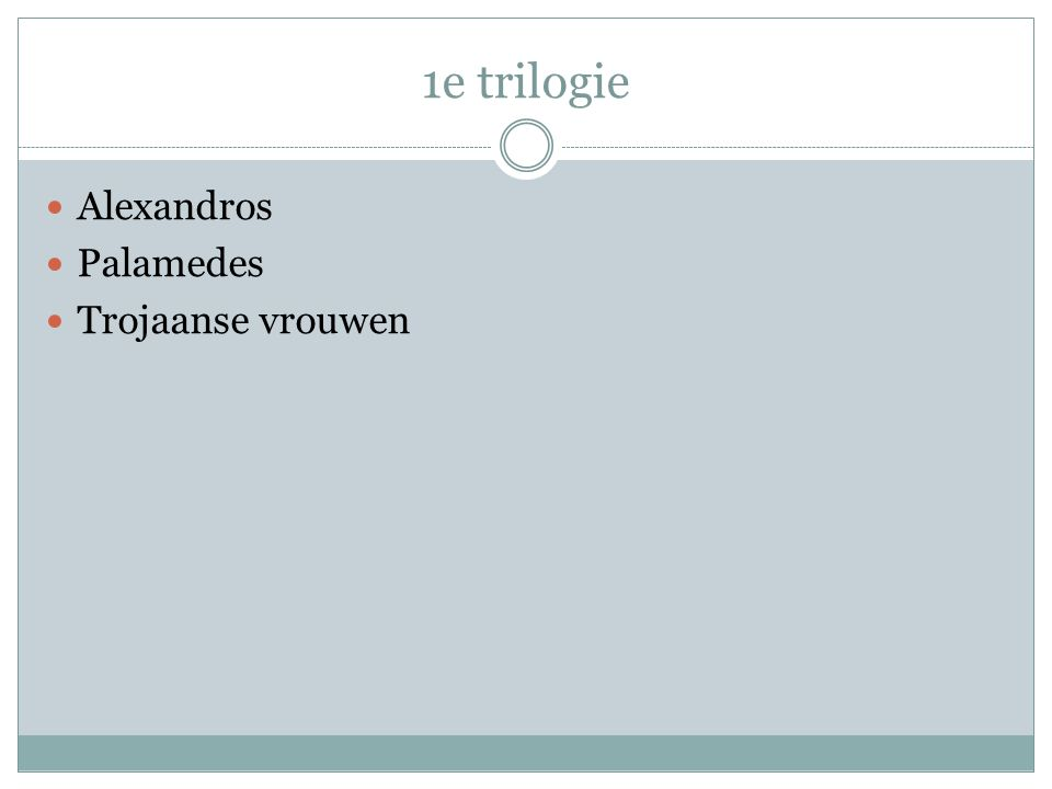 1e trilogie  Alexandros  Palamedes  Trojaanse vrouwen