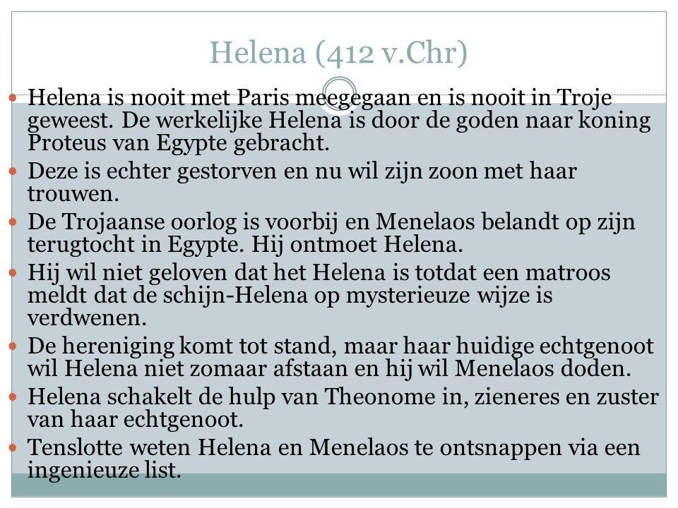 Helena (412 v.Chr)  Helena is nooit met Paris meegegaan en is nooit in Troje geweest.