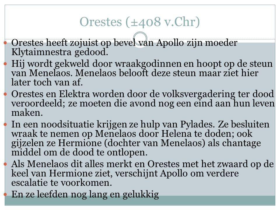 Orestes (±408 v.Chr)  Orestes heeft zojuist op bevel van Apollo zijn moeder Klytaimnestra gedood.