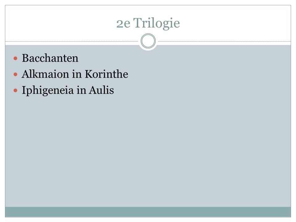 2e Trilogie  Bacchanten  Alkmaion in Korinthe  Iphigeneia in Aulis