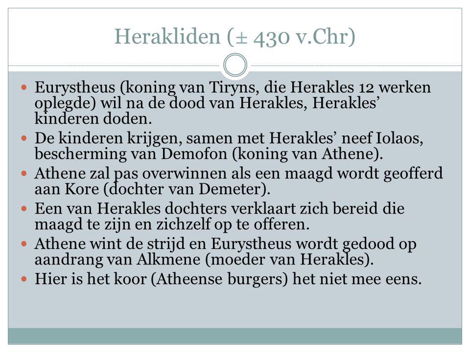 Herakliden (± 430 v.Chr)  Eurystheus (koning van Tiryns, die Herakles 12 werken oplegde) wil na de dood van Herakles, Herakles' kinderen doden.
