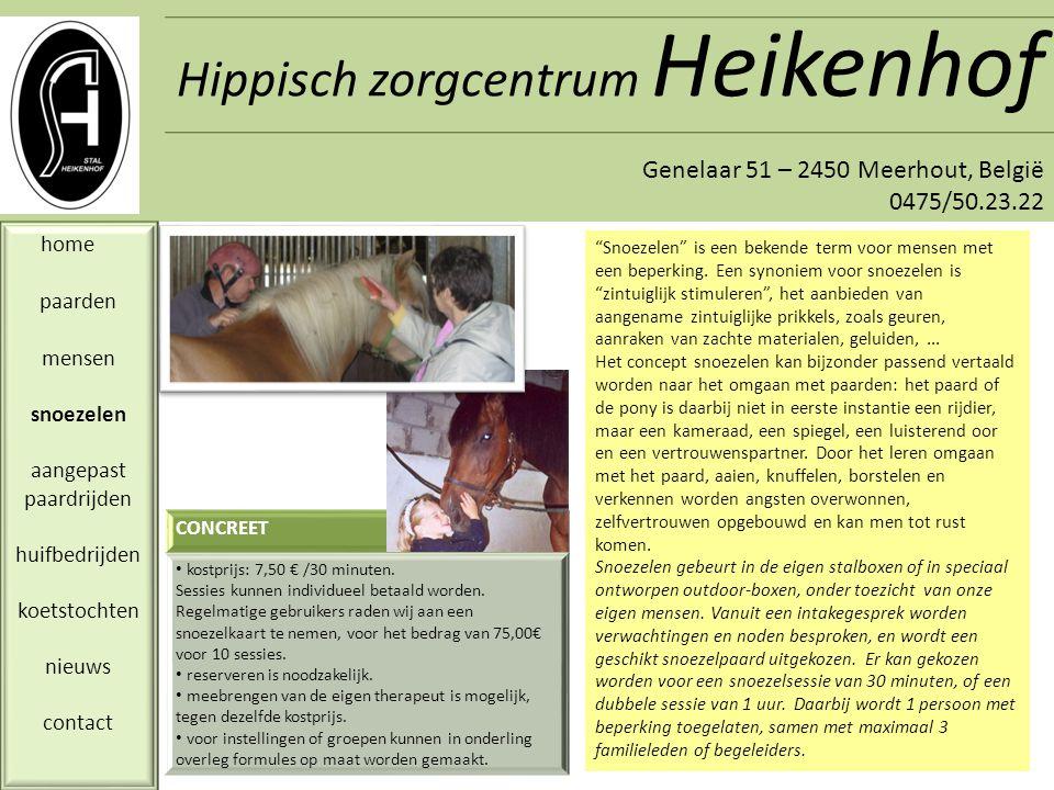 Hippisch zorgcentrum Heikenhof Genelaar 51 – 2450 Meerhout, België 0475/50.23.22 home paarden mensen snoezelen aangepast paardrijden huifbedrijden koetstochten nieuws contact Paardrijden door personen met een beperking wordt vaak hippotherapie genoemd.