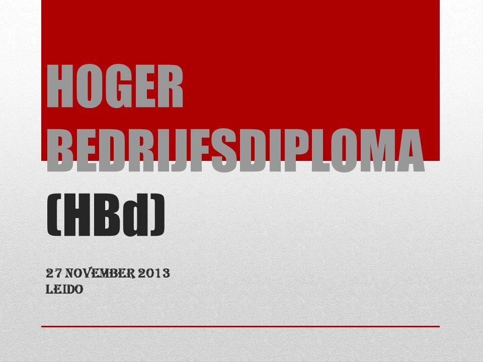 HOGER BEDRIJFSDIPLOMA (HBd) 27 november 2013 Leido