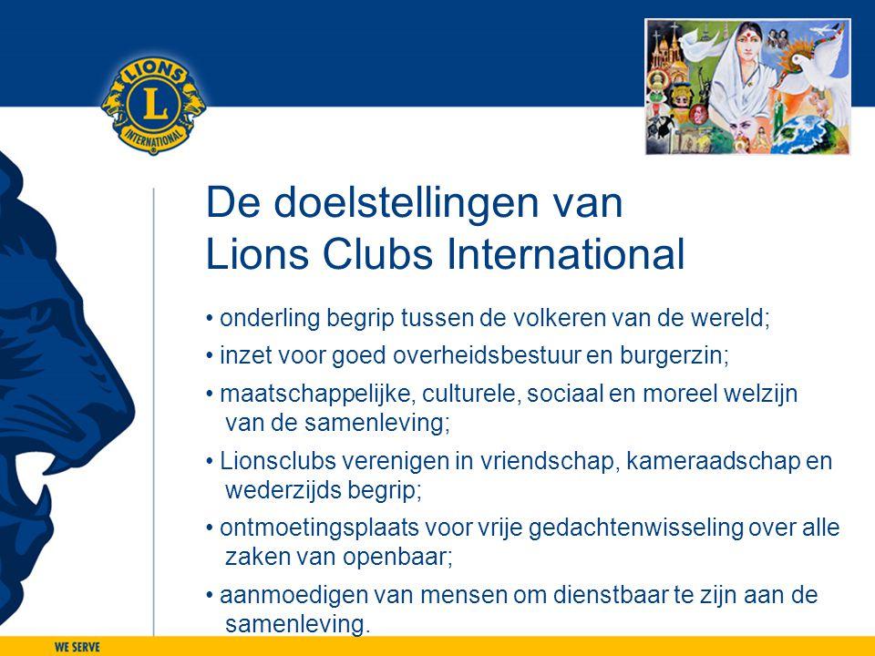 De doelstellingen van Lions Clubs International • onderling begrip tussen de volkeren van de wereld; • inzet voor goed overheidsbestuur en burgerzin;