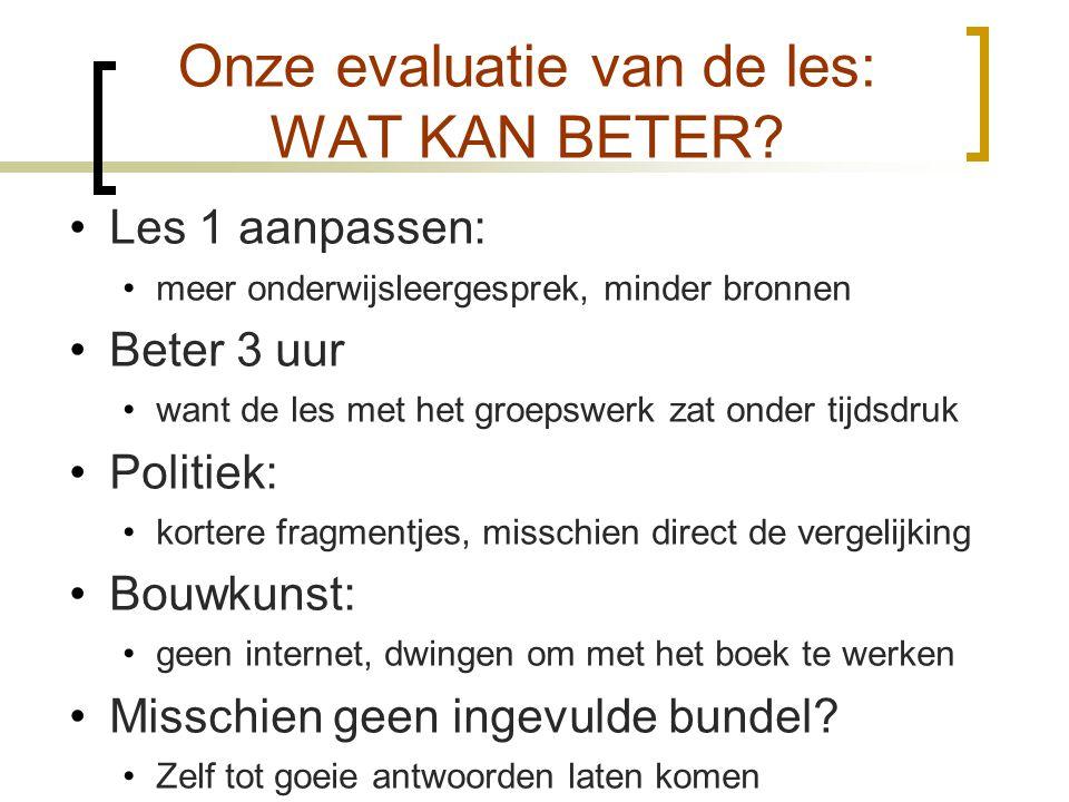 Onze evaluatie van de les: WAT KAN BETER? •Les 1 aanpassen: •meer onderwijsleergesprek, minder bronnen •Beter 3 uur •want de les met het groepswerk za