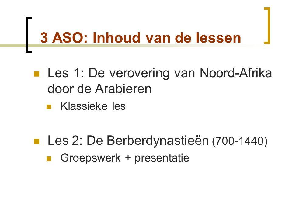 3 ASO: Inhoud van de lessen  Les 1: De verovering van Noord-Afrika door de Arabieren  Klassieke les  Les 2: De Berberdynastieën (700-1440)  Groeps