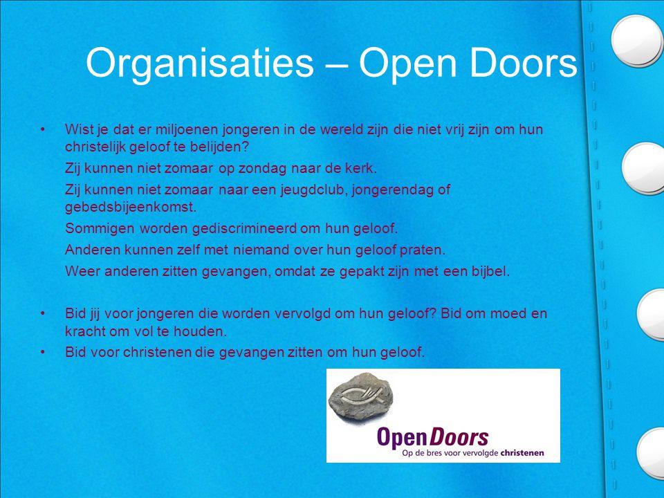 Organisaties – Open Doors •Wist je dat er miljoenen jongeren in de wereld zijn die niet vrij zijn om hun christelijk geloof te belijden.