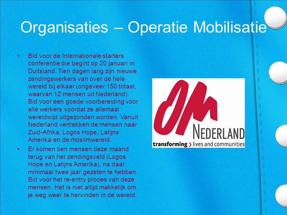 Organisaties – Operatie Mobilisatie •Bid voor de Internationale starters conferentie die begint op 20 januari in Duitsland.