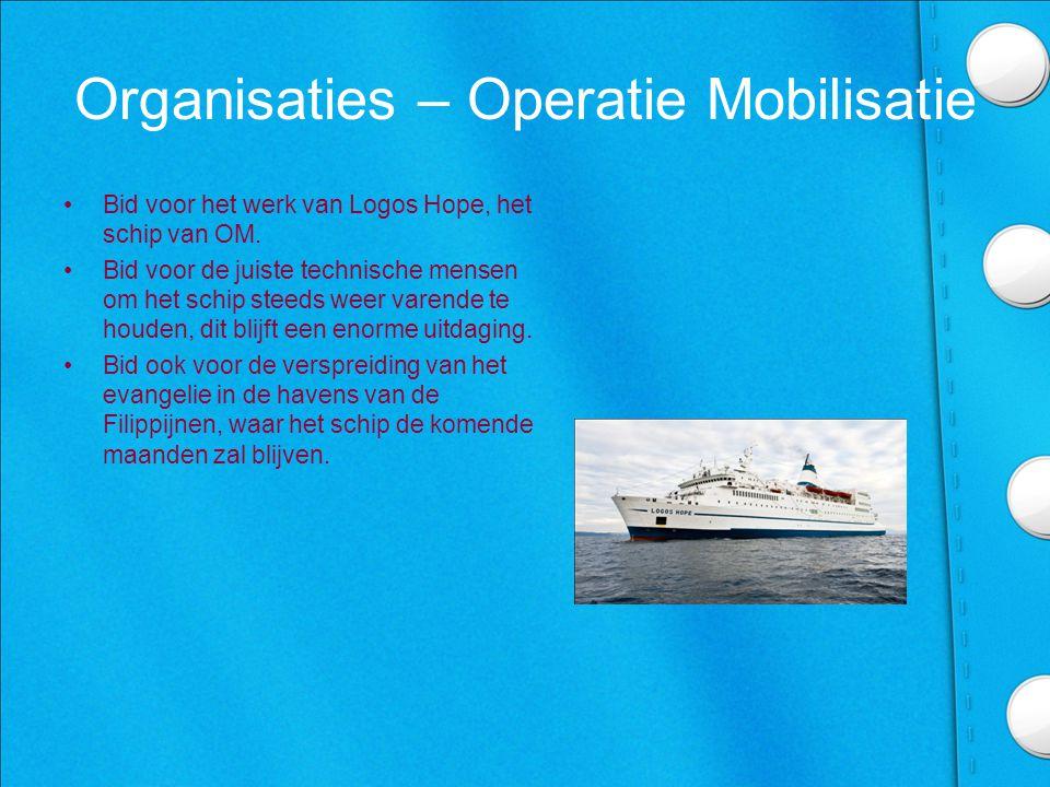Organisaties – Operatie Mobilisatie •Bid voor het werk van Logos Hope, het schip van OM.
