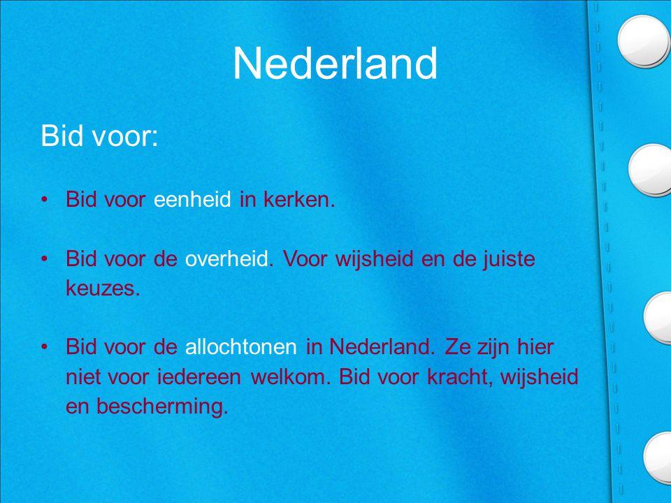Nederland Bid voor: •Bid voor eenheid in kerken.•Bid voor de overheid.