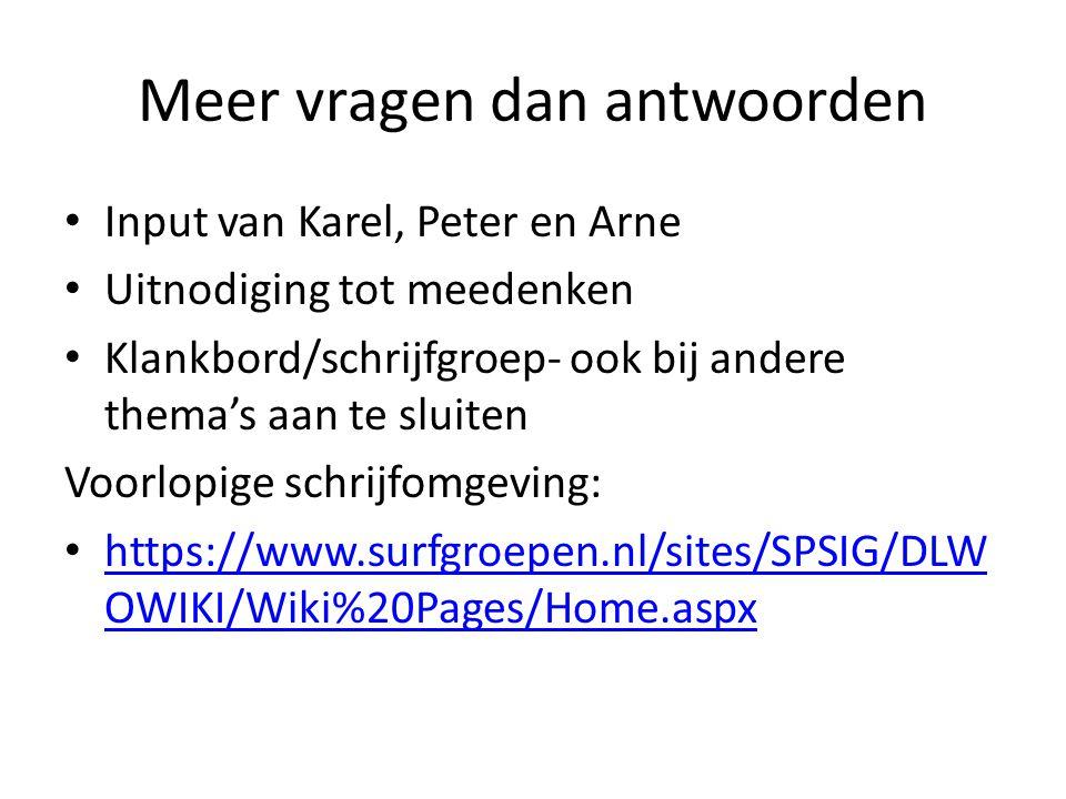 Meer vragen dan antwoorden • Input van Karel, Peter en Arne • Uitnodiging tot meedenken • Klankbord/schrijfgroep- ook bij andere thema's aan te sluite