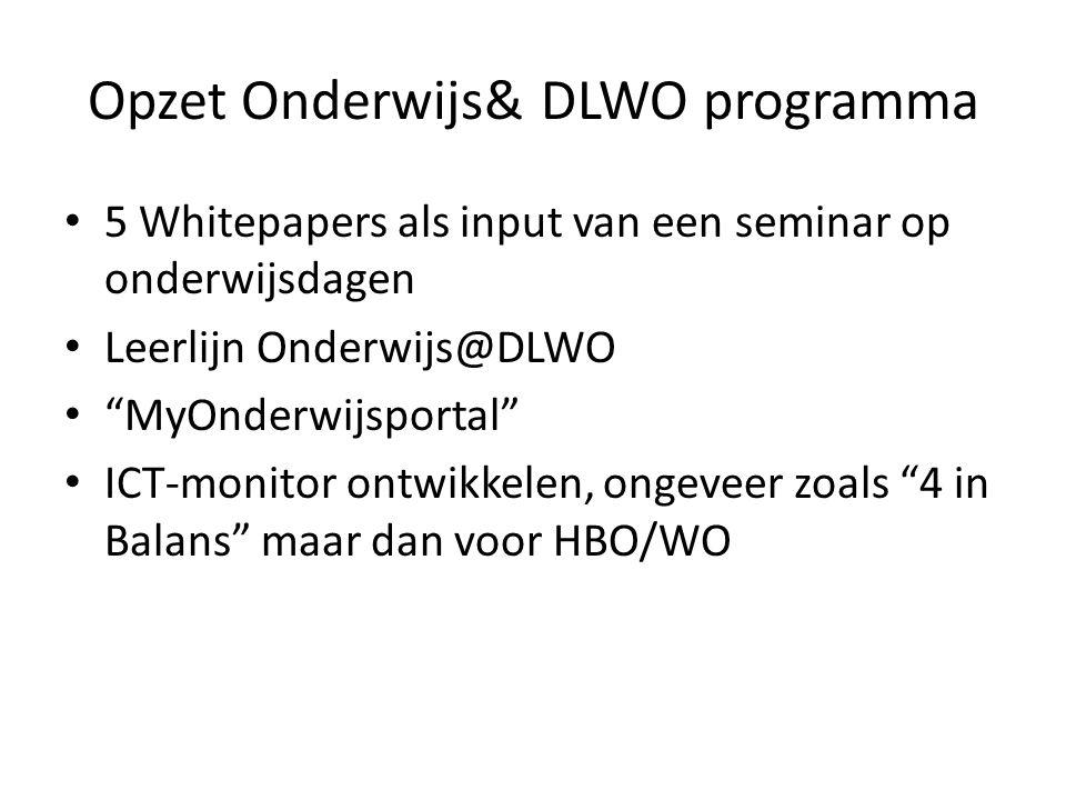 """Opzet Onderwijs& DLWO programma • 5 Whitepapers als input van een seminar op onderwijsdagen • Leerlijn Onderwijs@DLWO • """"MyOnderwijsportal"""" • ICT-moni"""