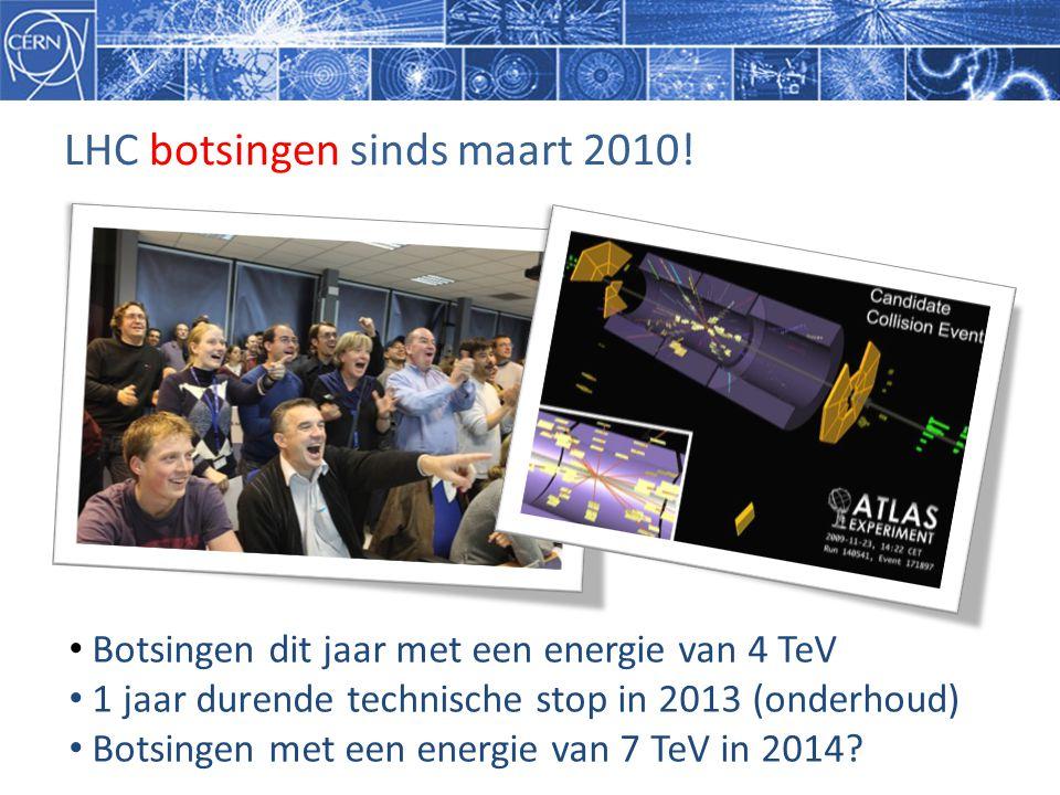 LHC botsingen sinds maart 2010! • Botsingen dit jaar met een energie van 4 TeV • 1 jaar durende technische stop in 2013 (onderhoud) • Botsingen met ee