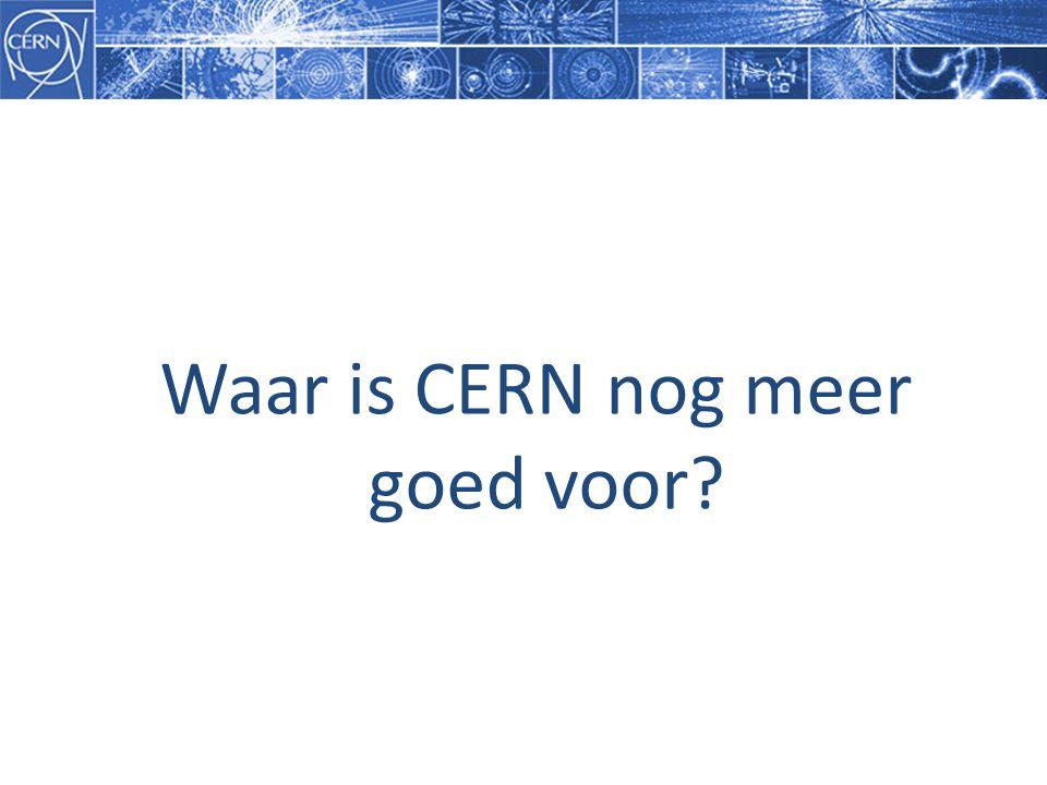 Waar is CERN nog meer goed voor?