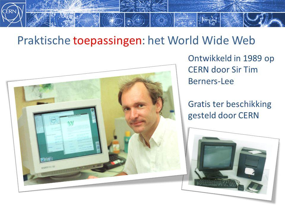 Praktische toepassingen: het World Wide Web Ontwikkeld in 1989 op CERN door Sir Tim Berners-Lee Gratis ter beschikking gesteld door CERN
