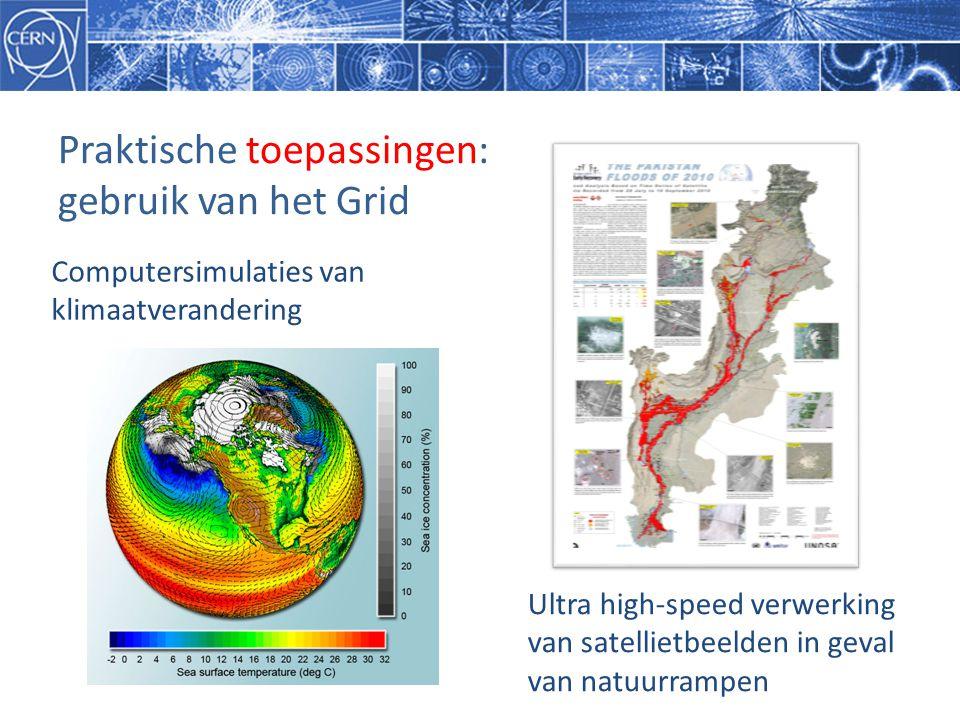 Praktische toepassingen: gebruik van het Grid Computersimulaties van klimaatverandering Ultra high-speed verwerking van satellietbeelden in geval van natuurrampen