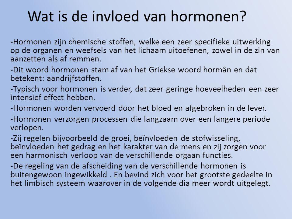 Wat is de invloed van hormonen? -Hormonen zijn chemische stoffen, welke een zeer specifieke uitwerking op de organen en weefsels van het lichaam uitoe