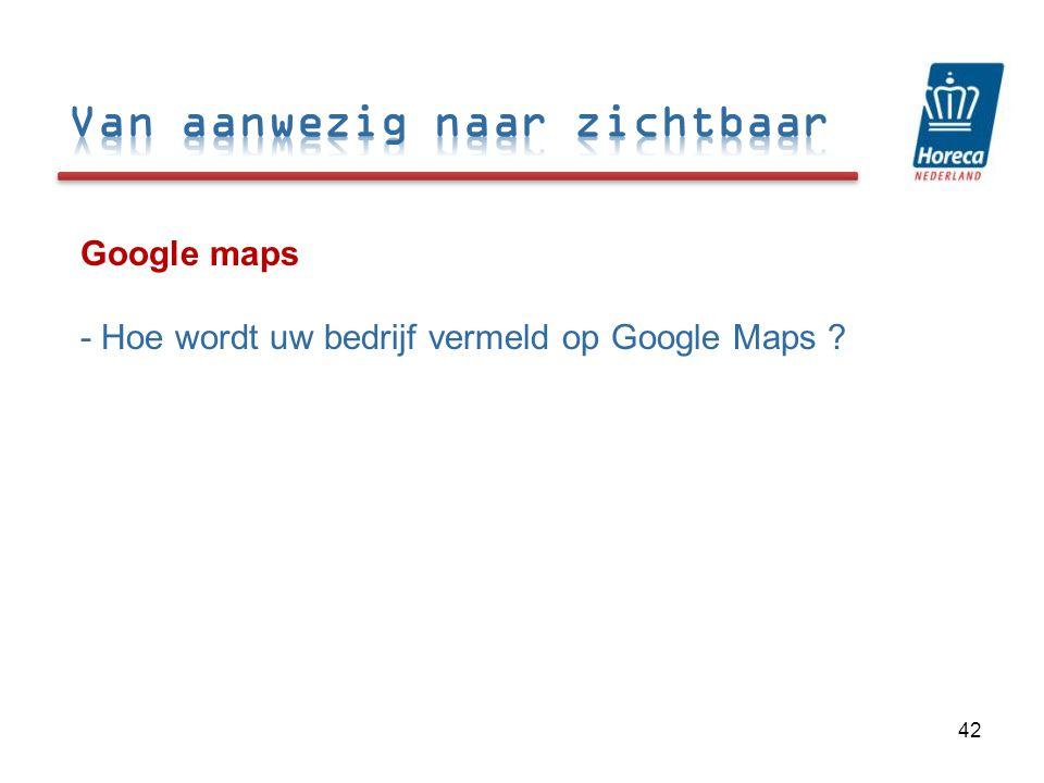 Google maps - Hoe wordt uw bedrijf vermeld op Google Maps ? 42