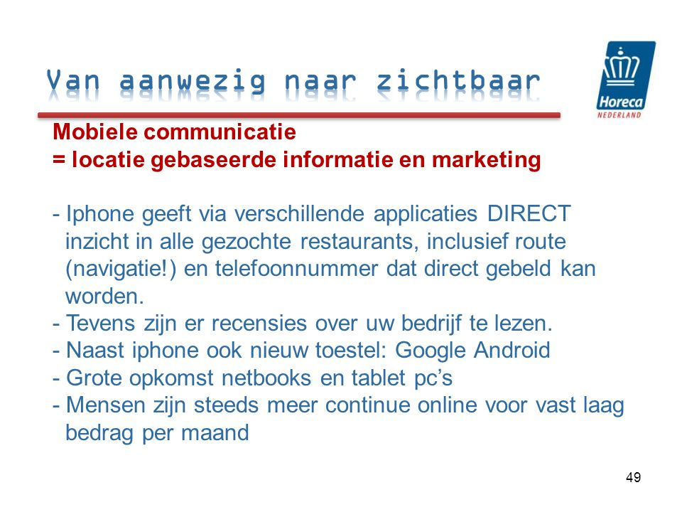 Mobiele communicatie = locatie gebaseerde informatie en marketing - Iphone geeft via verschillende applicaties DIRECT inzicht in alle gezochte restaur