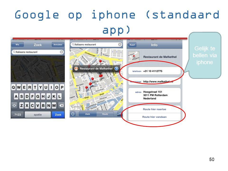 Google op iphone (standaard app) Gelijk te bellen via iphone 50