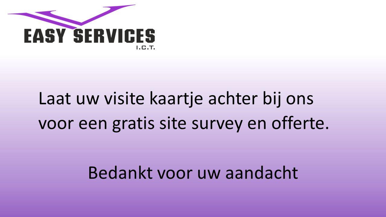 Laat uw visite kaartje achter bij ons voor een gratis site survey en offerte. Bedankt voor uw aandacht