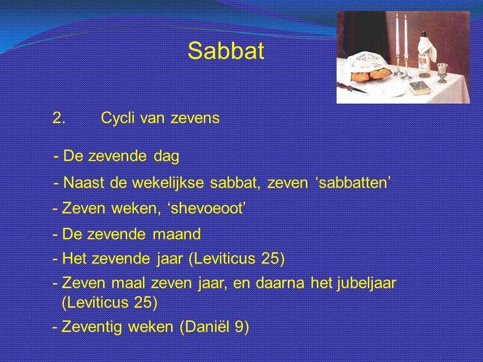 Sabbat 2.Cycli van zevens - Naast de wekelijkse sabbat, zeven 'sabbatten' - De zevende dag - Zeven weken, 'shevoeoot' - De zevende maand - Het zevende