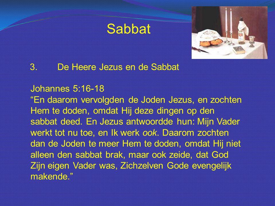 """Sabbat 3.De Heere Jezus en de Sabbat Johannes 5:16-18 """"En daarom vervolgden de Joden Jezus, en zochten Hem te doden, omdat Hij deze dingen op den sabb"""