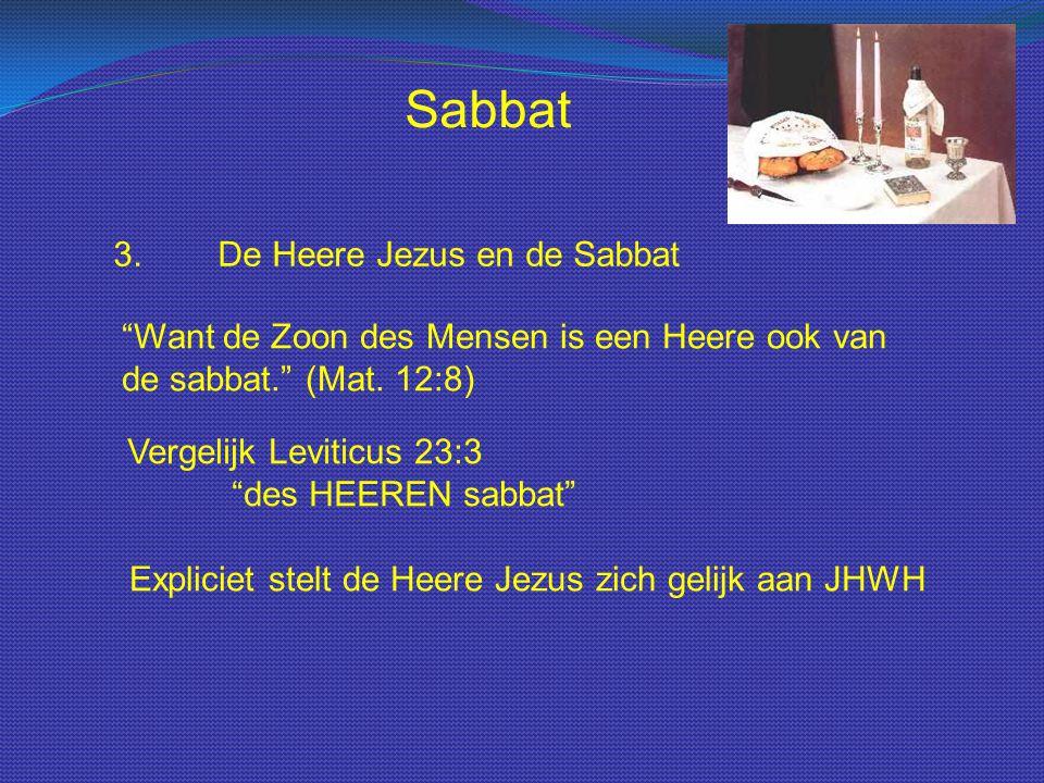 """Sabbat 3.De Heere Jezus en de Sabbat """"Want de Zoon des Mensen is een Heere ook van de sabbat."""" (Mat. 12:8) Vergelijk Leviticus 23:3 """"des HEEREN sabbat"""