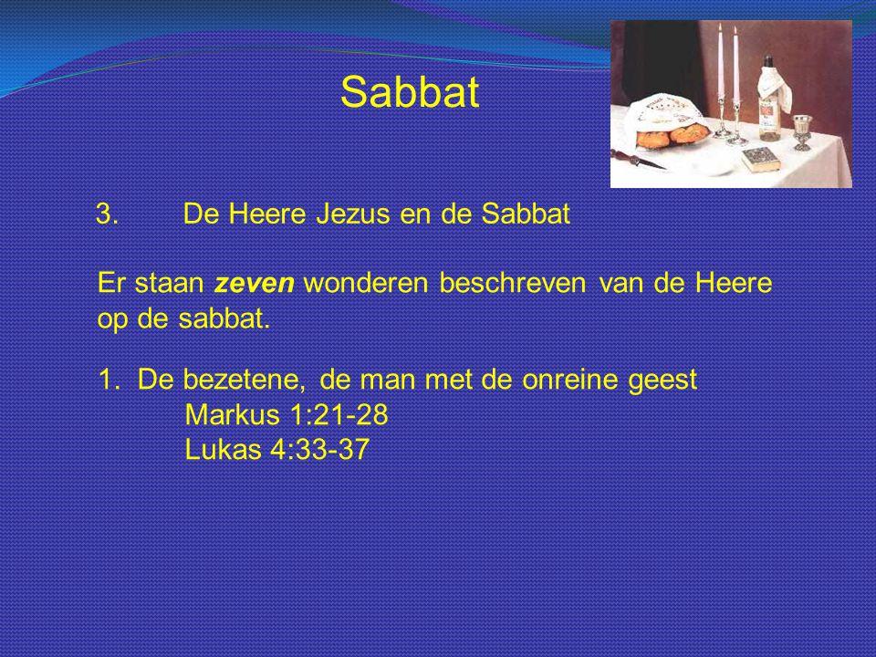 Sabbat 3.De Heere Jezus en de Sabbat Er staan zeven wonderen beschreven van de Heere op de sabbat. 1. De bezetene, de man met de onreine geest Markus
