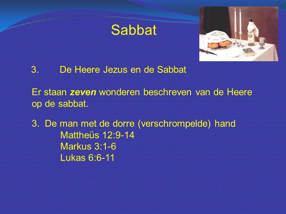 Sabbat 3.De Heere Jezus en de Sabbat Er staan zeven wonderen beschreven van de Heere op de sabbat. 3. De man met de dorre (verschrompelde) hand Matthe
